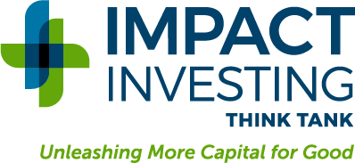 Impact Investing Think Tank | Unleashing More Capital for Good